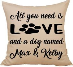 18x18 Pillow Cover, All You Need Is Love And A Dog, Pet Lover Pillow, Pillow Cover with Dog Quotes, Pillow Cover Quotes, Decorative Pillow by LifesRepurposedGifts on Etsy