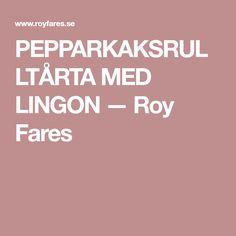 PEPPARKAKSRULLTÅRTA MED LINGON — Roy Fares