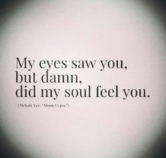 Soulmate And Love Quotes: Soulmate Quotes: Love. What is your soul feeling? Where is it guidin. - Hall Of Quotes Life Quotes Love, Love Quotes For Him, Crush Quotes, Great Quotes, Quotes To Live By, Inspirational Quotes, Lost Love Quotes, Soulmate Love Quotes, Passion Quotes