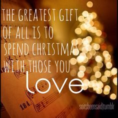 Quote Quotes Quoted Quotation Quotations The Greatest Gift Of All Is To  Spend Christmas With Those You Love Relationships Family Friends Couple