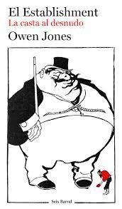 El Establishment: la casta al desnudo / Owen Jones. - Barcelona: Seix Barral, 2015, 475 p.
