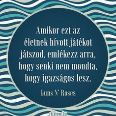 A Guns N` Roses dalsz?let igazs? Good Sentences, Guns N Roses, Buddhism, Letter Board, Einstein, Philosophy, Best Quotes, Mindfulness, Positivity