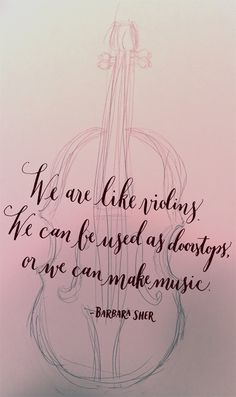 Beautiful blog where she is lettering everyday of the year and posting it...Day 210: We are like violins. We can be used as doorstops, or we can make music. - Barbara Sher