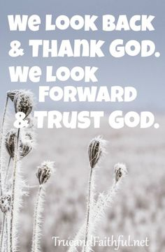 Instead of looking back with regret or wishing this New Year? Christians should look back with thanks and forward with trust.