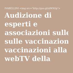 Audizione di esperti e associazioni sulle vaccinazioni alla webTV della camera dei deputati