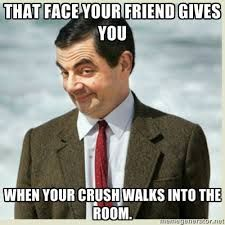 That face your friend gives you when your crush walks into the room