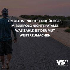 Erfolg ist nichts endgültiges, Misserfolg nichts fatales, was zählt, ist der Mut weiterzumachen.