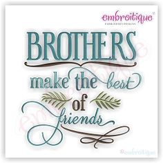 Brothers Make The Best Of Friends - 11 Sizes!   Words and Phrases   Machine Embroidery Designs   SWAKembroidery.com Embroitique