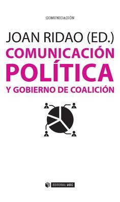 Comunicación política y gobierno de coalición / Joan Ridao (ed.) ; [autores] Josep M. Reniu... [et al.]