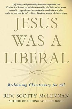 Jesus Was a Liberal by Scotty McLennan. $11.02. http://yourdailydream.org/showme/dpxri/Bx0r0i2gBtZlDkDhLkUy.html. Author: Scotty McLennan. Publisher: Palgrave Macmillan (May 12, 2009). 273 pages