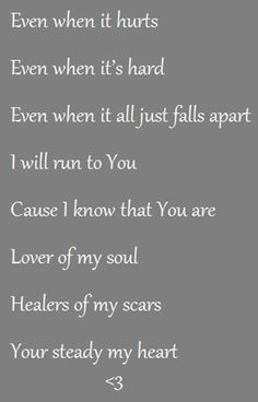 Kari Jobe - Steady my heart. Jesus is the steadier of my heart! He is my hope and strength and life.