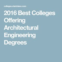 2016 Best Colleges Offering Architectural Engineering Degrees