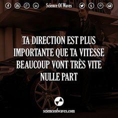 Ta direction est plus importante que ta vitesse. Beaucoup vont très vite, nulle part.