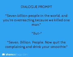 "I would've said ""yea, seven billion people who all deserve life"" and walked right outta there. Lol idk"