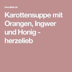 Karottensuppe mit Orangen, Ingwer und Honig - herzelieb