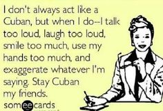 Ha ha oh and I arrive late too. must be a Cuban thing.
