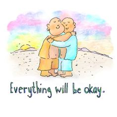 *Buddha Doodle* - everything's will be okay. [Nice thought.]