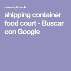 shipping container food court - Buscar con Google