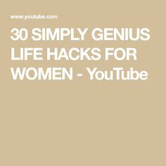 30 SIMPLY GENIUS LIFE HACKS FOR WOMEN - YouTube