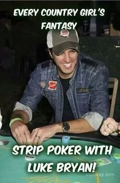 There's no way in hell Luke Bryan would ever play strip poker, with anybody but his wife Caroline.