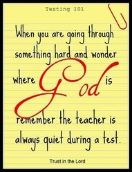 when you are going through something hard and wonder where God is, remember the teacher is always quiet during the test