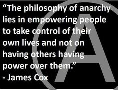 The philosophy of anarchy lies in empowering people to take control of their own lives and not on having others having power over them | Anonymous ART of Revolution