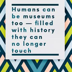 Humans can be museums too - filled with history they can no longer touch. Mental Health Awareness, Museums, Counseling, Touch, History, Words, People, Historia, Therapy