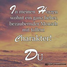 In meinen #Herzen  wohnt ein ganz lieber, bezaubernder #Mensch mit tollem #Charakter! Du!