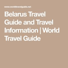 Belarus Travel Guide and Travel Information | World Travel Guide