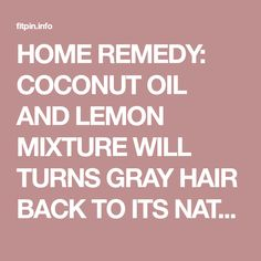 HOME REMEDY: COCONUT OIL AND LEMON MIXTURE WILL TURNS GRAY HAIR BACK TO ITS NATURAL COLOR - Fitpin