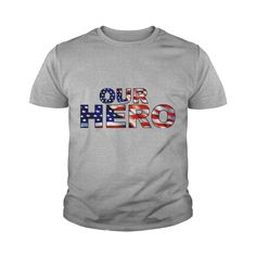 Our Hero Shirt #gift #ideas #Popular #Everything #Videos #Shop #Animals #pets #Architecture #Art #Cars #motorcycles #Celebrities #DIY #crafts #Design #Education #Entertainment #Food #drink #Gardening #Geek #Hair #beauty #Health #fitness #History #Holidays #events #Home decor #Humor #Illustrations #posters #Kids #parenting #Men #Outdoors #Photography #Products #Quotes #Science #nature #Sports #Tattoos #Technology #Travel #Weddings #Women