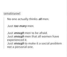 Enough men --- as a man, this has helped a lot in my opinion towards posts like this, thank you.