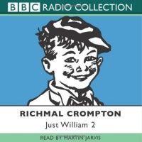 Just William 2 written by Richmal Crompton performed by Martin Jarvis on CD (Abridged)