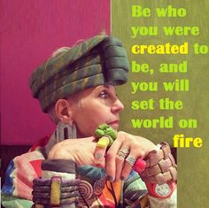 This a great quote! Be who you were created to be, and you will set the world on fire!  Follow our daily inspirations here: https://www.facebook.com/watersisterdrygoods  Shop our artistic inspired- natural fiber clothing here: ebay.com/Watersister   Stop in and shop locally at 2259 2nd Ave S St Petersburg, Florida