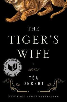 """The tiger's wife byTéa Obreht. Remembering childhood stories her grandfather once told her, young physician Natalia becomes convinced that he spent his last days searching for """"the deathless man,"""" a vagabond who claimed to be immortal. As Natalia struggles to understand why her grandfather, a deeply rational man would go on such a farfetched journey, she stumbles across a clue that leads her to the extraordinary story of the tiger's wife."""