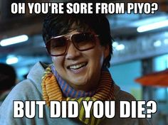 Oh, you're sore from PiYo? But did you die???