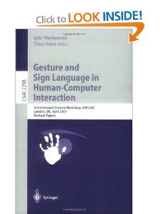 Gesture and Sign Languages in Human-Computer Interaction by Ipke Wachsmuth. $89.95. Publication: June 10, 2002. Publisher: Springer; 2002 edition (June 10, 2002). Edition - 2002