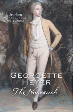 """The Nonesuch by Georgette Heyer. """"Let me tell you, my girl, that I'm swallowing no more of your insults! And if I hear another word from you in disparagement of the Corinthian set it will be very much the worse for you!"""" ― Georgette Heyer, The Nonesuch Georgette Heyer, Beautiful Book Covers, First Novel, Romance Novels, Jane Austen, The Twenties, Handsome, Female, Reading"""
