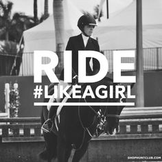 Never let anyone else tell you what you can and cannot do. You are powerful, you are strong, you are an equestrian! Ride #LikeAGirl!