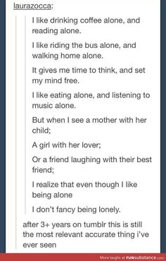 This is so true! I love being alone, but I wish I had a best friend so badly sometimes I hate myself for being an introvert All Meme, Describe Me, Tumblr Posts, Relatable Posts Tumblr, Writing Prompts, Deep Thoughts, Beautiful Words, Memes, In This World