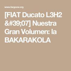 [FIAT Ducato L3H2 '07] Nuestra Gran Volumen: la BAKARAKOLA