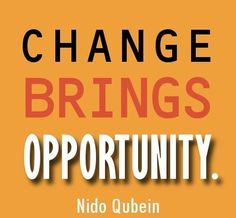 Change brings opportunity ~ Nido Qubein #opportunity #quote #taolife http://itz-my.com