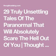 29 Truly Unsettling Tales Of The Paranormal That Will Absolutely Scare The Hell Out Of You True Creepy Stories, Creepy But True, True Horror Stories, Best Ghost Stories, Paranormal Stories, Creepy Stuff, Strange Stories, Strange Things, True Stories