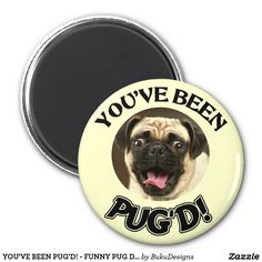 YOU'VE BEEN PUG'D! - FUNNY PUG DOG Magnet Follow the link to see this product on Zazzle! @zazzle #dog #dogs #dogstuff #dogpin #pet #pets #animals #animal #fun #buy #shop #shopping #sale #dogowner #dogmom #dogdad #dogperson #dogpeople #kitchen #homedecor #magnets #magnet #refrigerator #funny #pug #pugs #hysterical #lol #laughing #laugh #ridiculous #awesome #cool #sweet