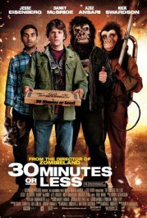 30 Minutes or Less (2011) ... Two fledgling criminals kidnap a pizza delivery guy, strap a bomb to his chest, and inform him that he has mere hours to rob a bank or else. (30-Dec-2014)