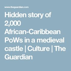 Hidden story of 2,000 African-Caribbean PoWs in a medieval castle | Culture | The Guardian
