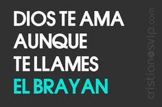 """#Dios te #ama, aunque te llames """"el #Brayan"""""""