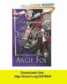 The Dangerous Book for Demon Slayers (9781463601546) Angie Fox , ISBN-10: 1463601549  , ISBN-13: 978-1463601546 ,  , tutorials , pdf , ebook , torrent , downloads , rapidshare , filesonic , hotfile , megaupload , fileserve
