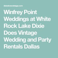 All the details you need to know about having a Winfrey Point Wedding! Ideas and Inspiration for your Dallas Winfrey Point Wedding