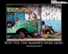 Why Yes, The Marines Were Here. How did you know?